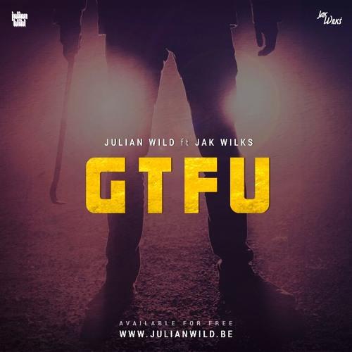 Julian Wild Ft Jak Wilks - GTFU (Original Mix) [BUY = FREE DOWNLOAD]