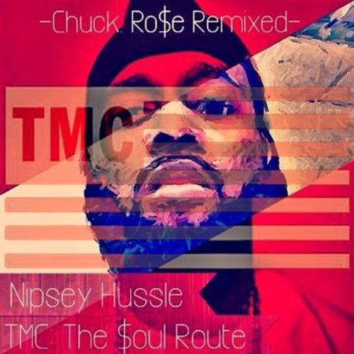 Nipsey Hussle TMC [Chuck.Ro$e Remixed]
