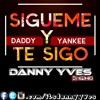 Daddy Yankee - Sigueme y te sigo (Danny Yves Remix)