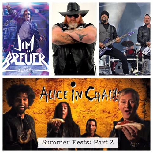 Ep 43: Summer Fests 2 - Jim Breur, Texas Hippie Coalition, Alice in Chains, Highly Suspect