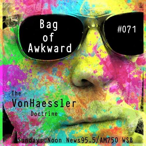 The Von Haessler Doctrine #071 - Bag of Awkward