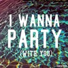 I WANNA PARTY (WITH YOU)