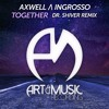 Axwell & Ingrosso - Together (Dr. Shiver Remix)(Instrumental Mix)