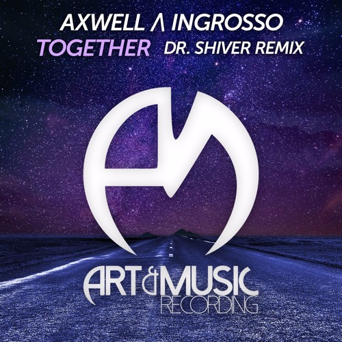 Axwell & Ingrosso - Together (Dr. Shiver Remix)