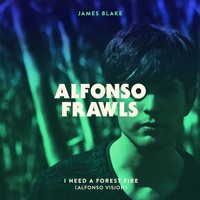 James Blake - I Need A Forest Fire (Ft. Bon Iver) (Alfonso Frawls Remix)