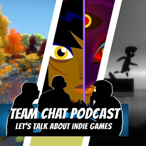Let's Talk About Indie Games - Team Chat Podcast Ep. 31