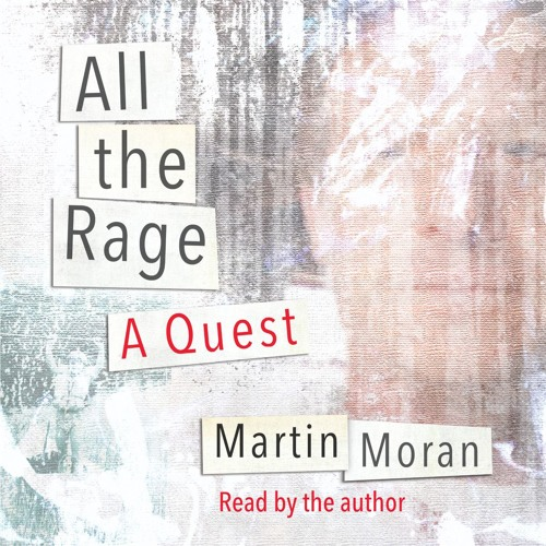 "A Selection from ""All the Rage: A Quest"" read by author Martin Moran"