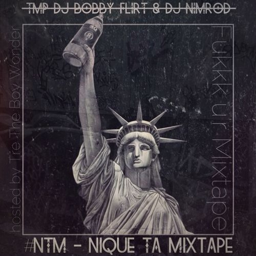TMP DJ Bobby Flirt & DJ Nimrod - Nique Ta Mixtape #NTM (hosted by Tre The Boy Wonder)