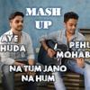Na Tum Jano Na Hum |  Pehli Mohabbat |  Aye Khuda | Duet Mash Up Cover