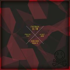 Fatboy Slim - Praise You Right Now (Dunisco Remix)