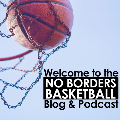 No Borders Basketball Ep #1 - Welcome to No Borders Basketball Blog & Podcast