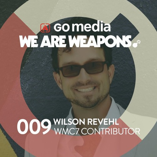 We Are Weapons 009 - Wilson Revehl