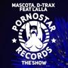 Mascota, D-Trax feat. Lalla - The Show [PornoStar Records] OUT 29/08/2016