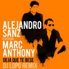 Alejandro Sanz Ft. Marc Anthony - Deja Que Te Bese (DJLOPO 2016 REMIX) DESCARGA BUY