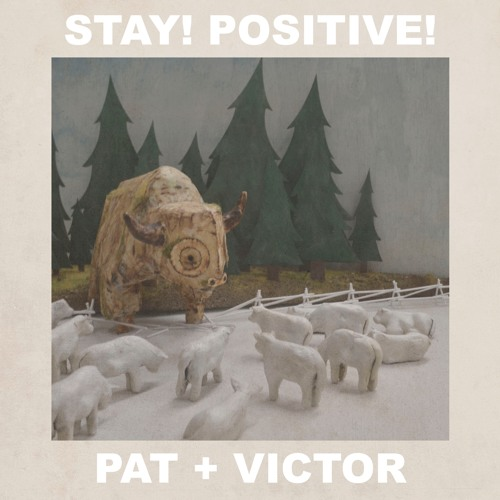 """Pat + Victor - """"Stay! Positive!"""" EP"""