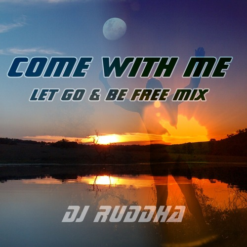 Come with Me (Let go and be Free Mix)