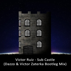 Sub Castle (Dazzo, Victor Zaterka Bootleg Mix)