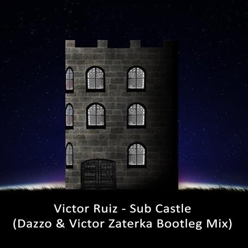 Victor Ruiz - Sub Castle (Dazzo, Victor Zaterka Bootleg Mix)