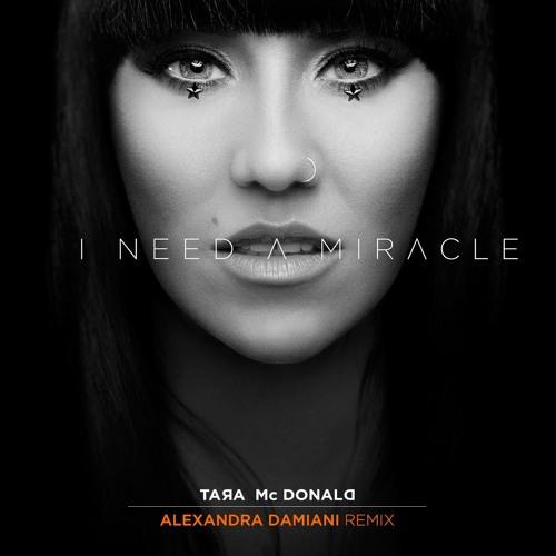 Tara McDonald - I Need A Miracle (Alexandra Damiani Remix)