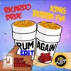 Ricardo Drue X King Bubba Fm - Rum Again(Snow Da Boss Edit)