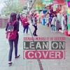 Major Lazer & DJ Snake - Lean On feat. MØ (cover)