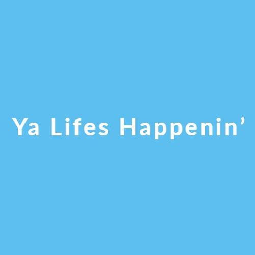 Ya Lifes Happenin