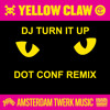 Yellow Claw - DJ Turn It Up (Dot Conf Remix)