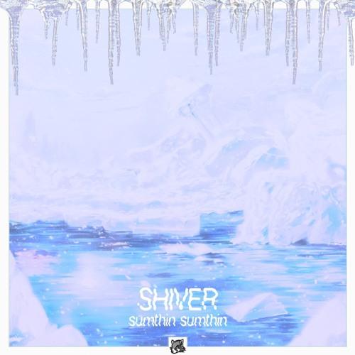 sumthin sumthin - Shiver