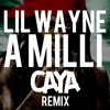 Lil Wayne - A Milli (CAYA Remix)