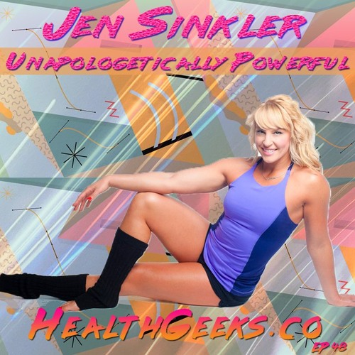 Ep 48 | Jen Sinkler | Unapologetically Powerful