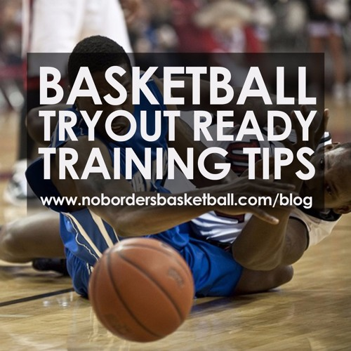 No Borders Basketball Ep #6- Basketball Tryout Ready Training Tips
