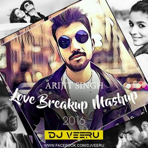 Arijit Singh Love Breakup MashUp 60 By DJ Veeru Official By Dj Amazing Love Breakup Images Download