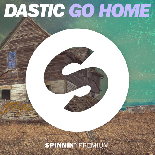 dastic go home  out now  by spinnin  records free