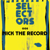 Selectors Podcast 008 - Nick The Record