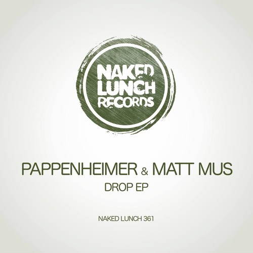 Pappenheimer & Matt Mus DROP EP [Naked Lunch Records] OUT NOW!