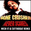 Bone Crusher - Never Scared (Wick-it and Cutthroat Remix)