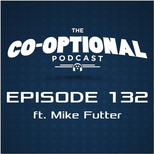 The Co-Optional Podcast Ep. 132 ft. Mike Futter [strong language] - July 21, 2016