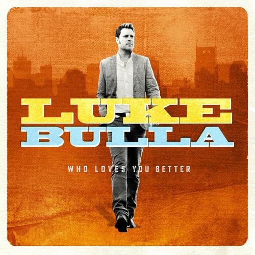 Luke Bulla - Who Loves You Better - 12 - On The Turning Away