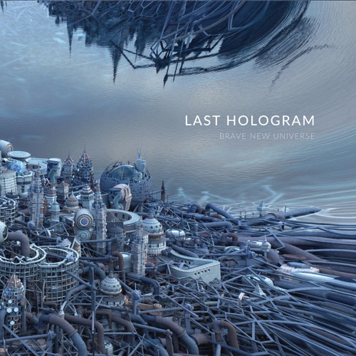 Last Hologram - Brave New Universe