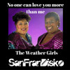 No one can love you more than me - The Weather Girls- SanFranDisko Mix #FreeDownload