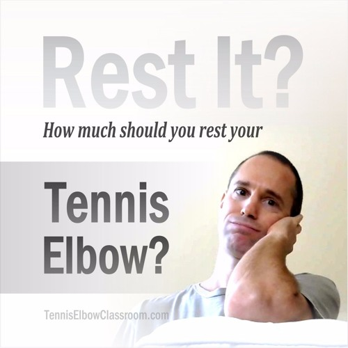 Why Rest Is RUST When Treating Tennis Elbow
