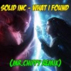 Solid Inc - What I Found (Mr.Chippy Remix)