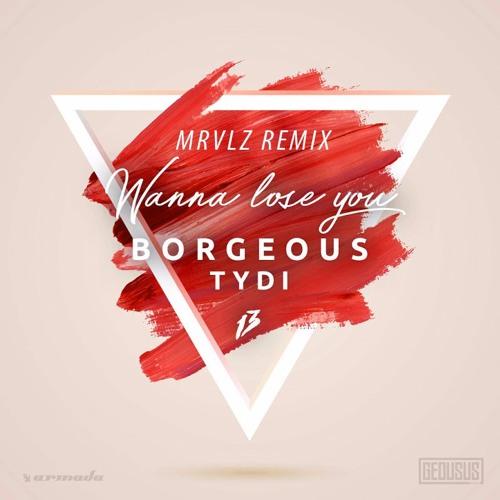 Borgeous & TyDi - Wanna Lose You (MRVLZ Remix)