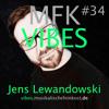 MFK VIBES #34 Jens Lewandowski // 22.07.2016