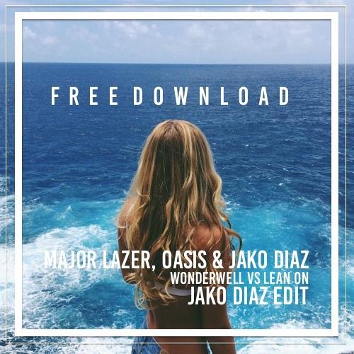 Major Lazer, Oasis & Jako Diaz - Lean On vs Wonderwell (Jako Diaz Edit) FREE DOWNLOAD