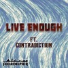 Live Enough (feat. Contradiction) {Free Download}