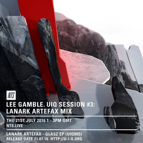 Lee Gamble - UIQ Session #3 w' Lanark Artefax'