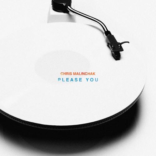 Chris Malinchak - Please You