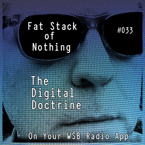 The Digital Doctrine #033 - Fat Stack of Nothing