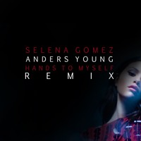 Selena Gomez - Hands To Myself (Anders Young Remix)